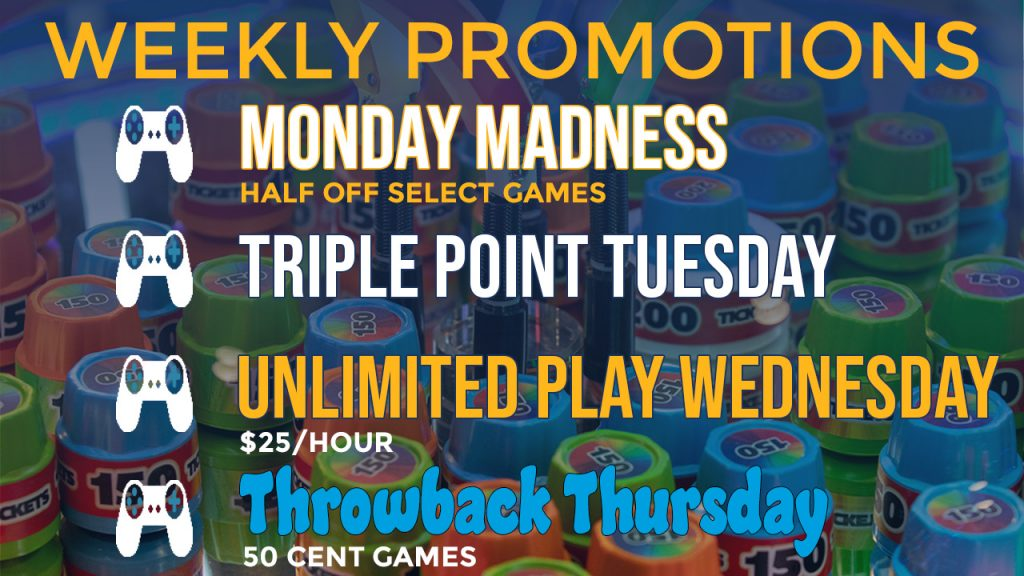 Weekly promotions Monday madness half off select games triple point Tuesday Unlimited play Wednesday Throwback Thursday.