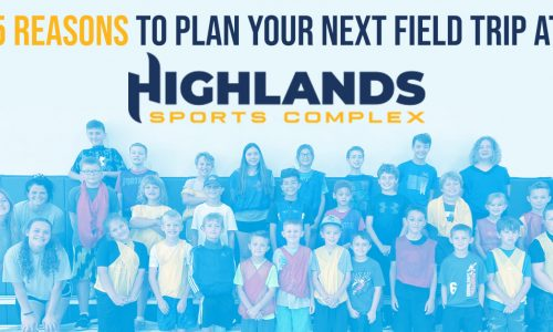 5 Reasons to plan you next field trip at highlands sports complex